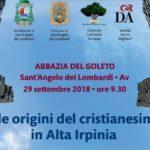 """Convegno """"Alle origini del cristianesimo in Alta Irpinia"""" -ABBAZIA DEL GOLETO Sant'Angelo dei Lombardi(AV) 29 settembre 2018"""